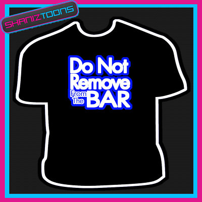 Mens Drinking Remove Bar Funny Slogan Birthday Tshirt